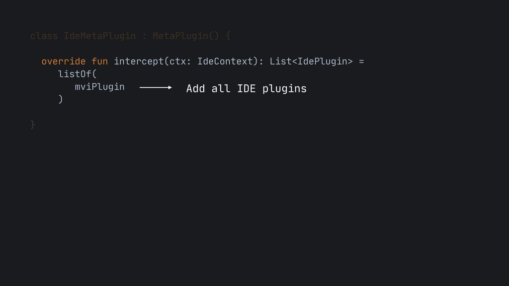 class IdeMetaPlugin : MetaPlugin() {  override ...