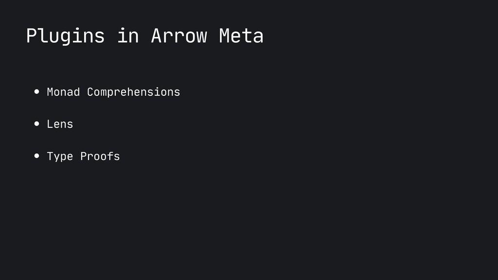 Plugins in Arrow Meta ● Monad Comprehensions  ●...