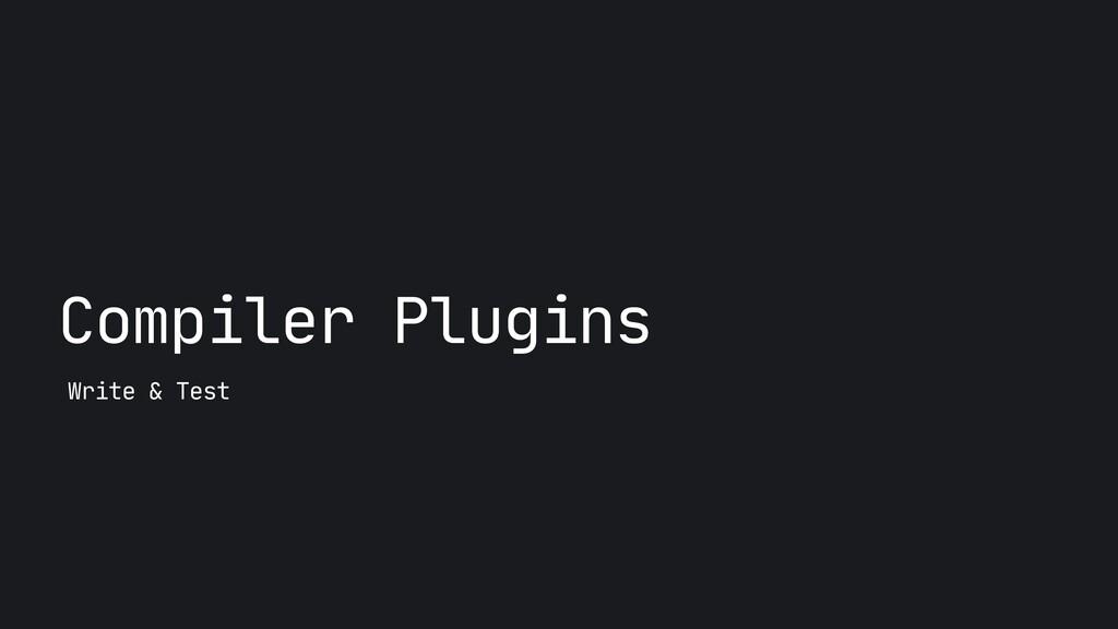 Compiler Plugins Write & Test