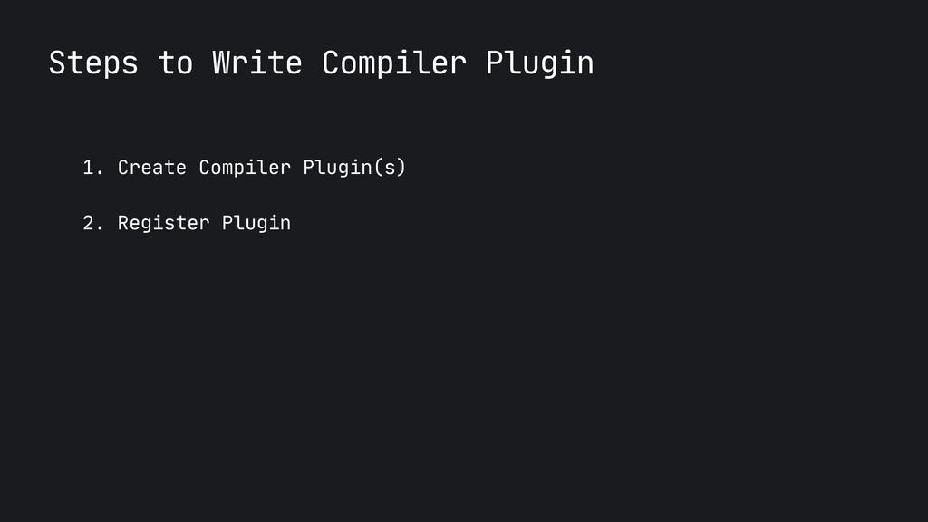 Steps to Write Compiler Plugin 1. Create Compil...