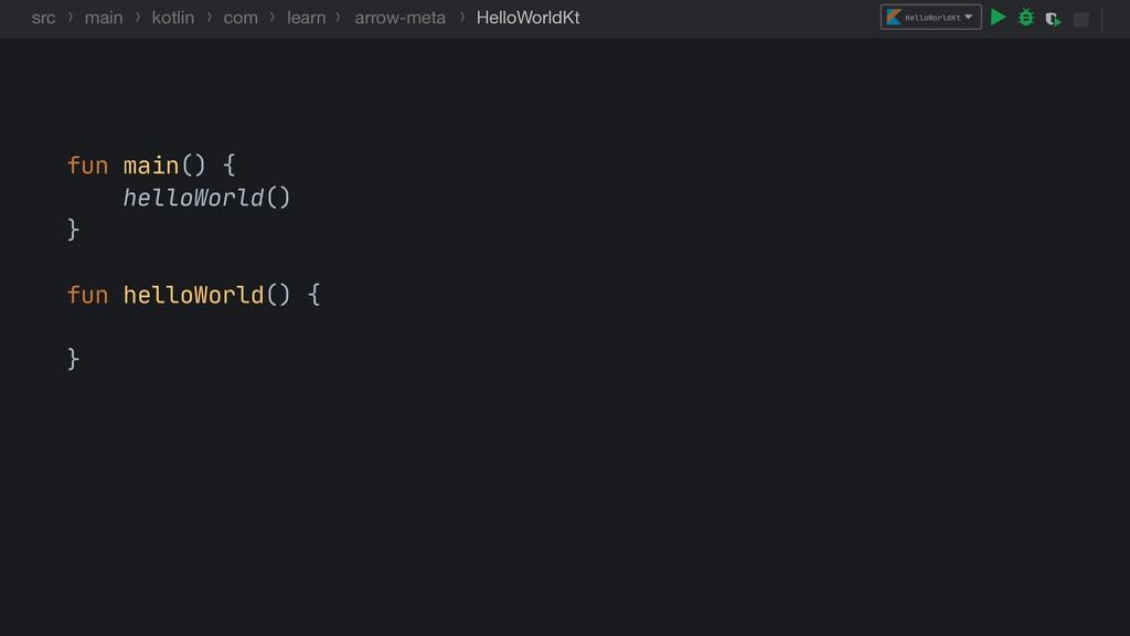 fun main() {  helloWorld()  }  fun helloWorld()...