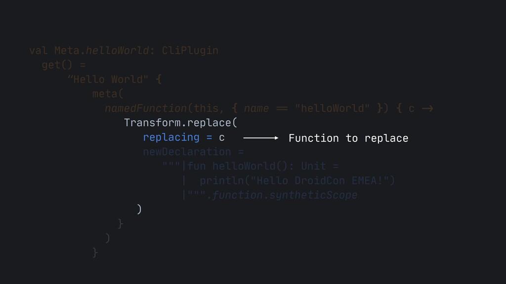 "val Meta.helloWorld: CliPlugin  get() =  ""Hello..."
