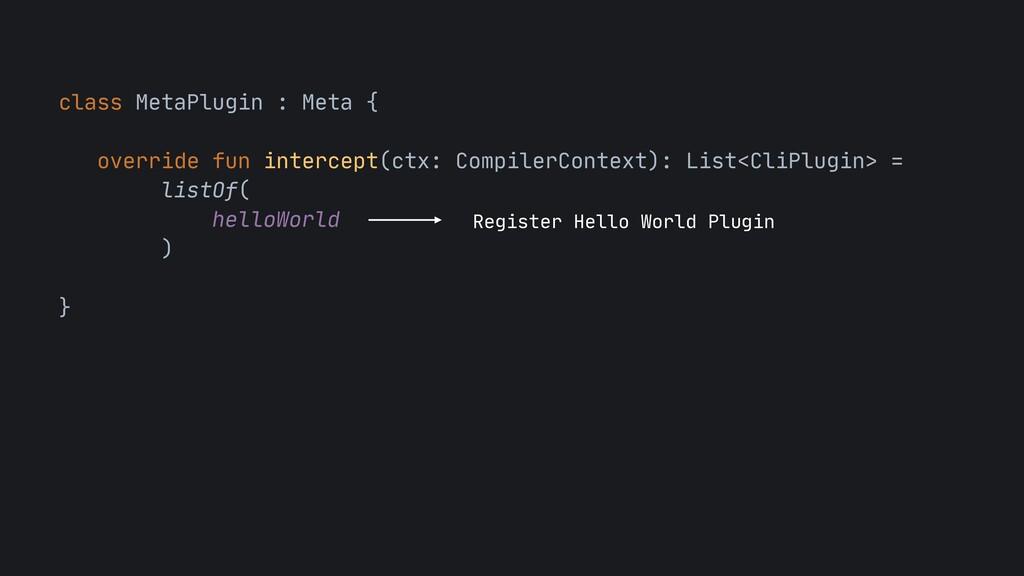 class MetaPlugin : Meta {  override fun interce...