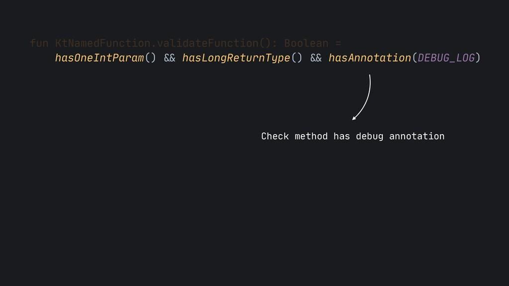 fun KtNamedFunction.validateFunction(): Boolean...