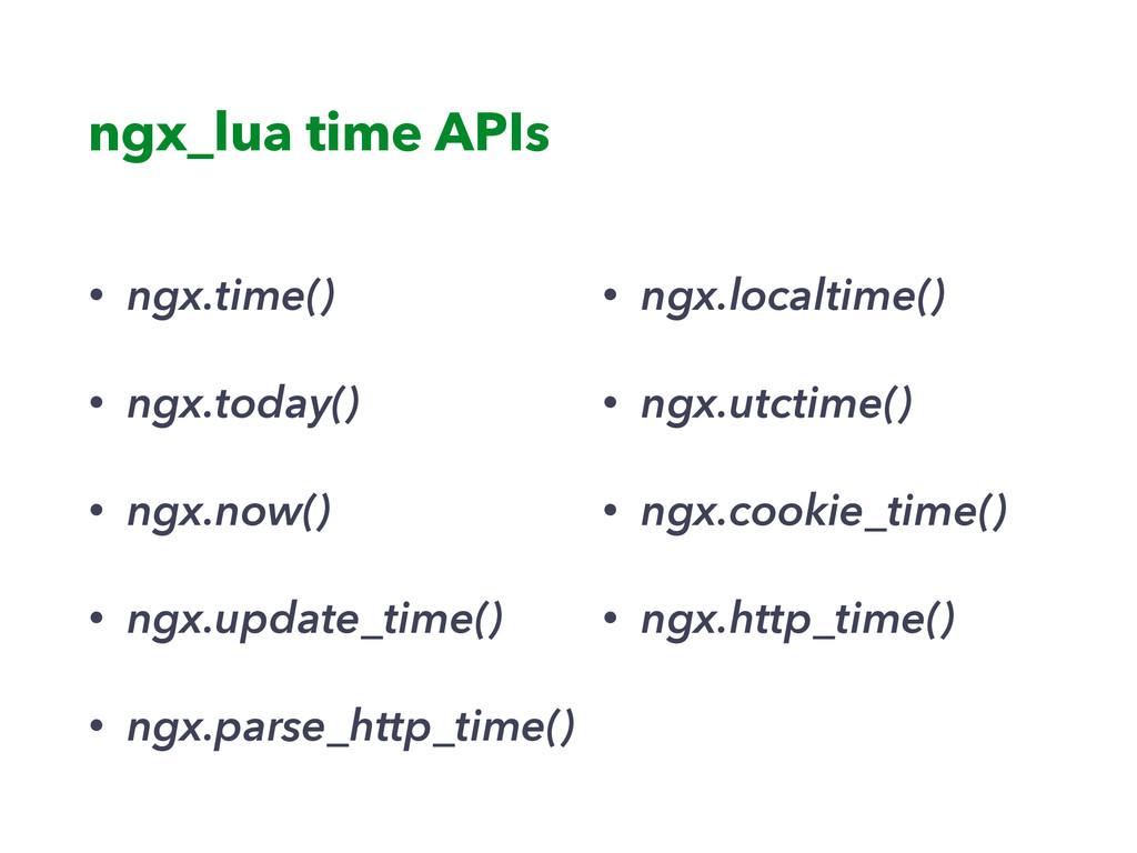 ngx_lua time APIs • ngx.time() • ngx.today() • ...