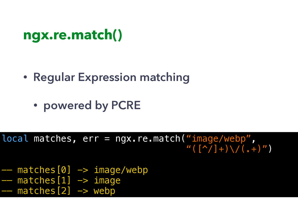ngx.re.match() • Regular Expression matching • ...