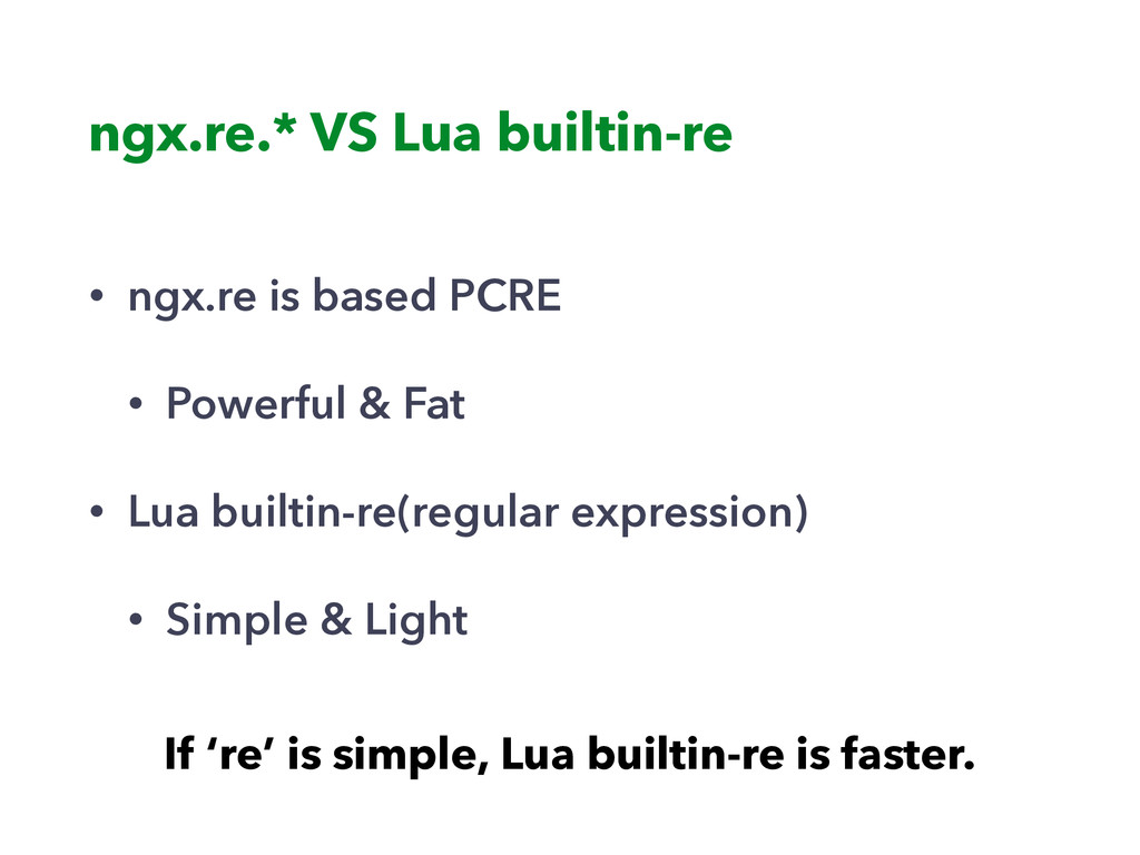 • ngx.re is based PCRE • Powerful & Fat • Lua b...