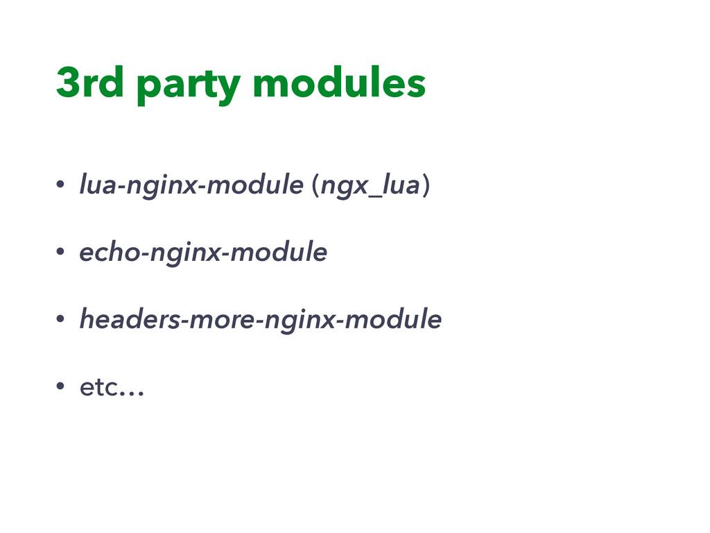 3rd party modules • lua-nginx-module (ngx_lua) ...