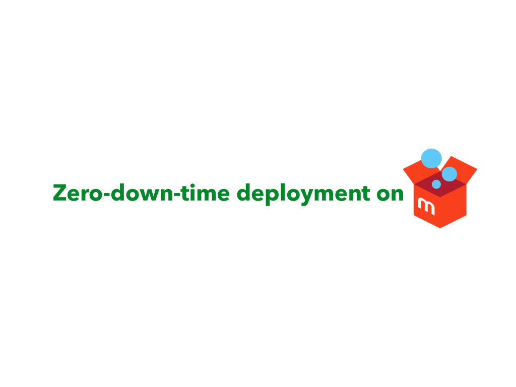 Zero-down-time deployment on