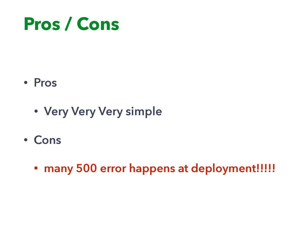 Pros / Cons • Pros • Very Very Very simple • Co...