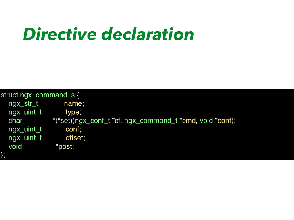 Directive declaration struct ngx_command_s { ng...
