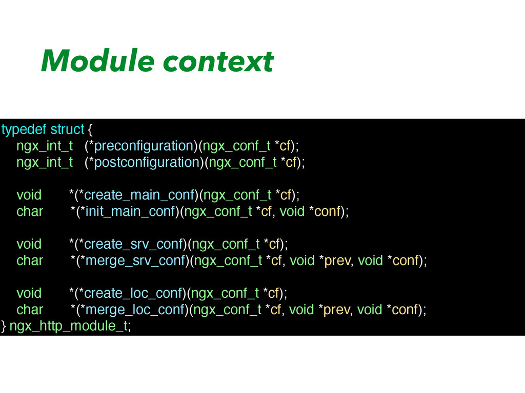 Module context typedef struct { ngx_int_t (*pre...