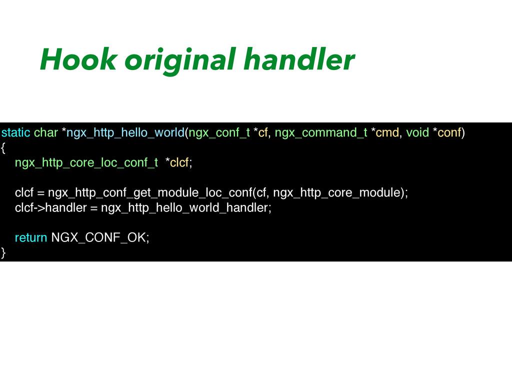 Hook original handler static char *ngx_http_hel...