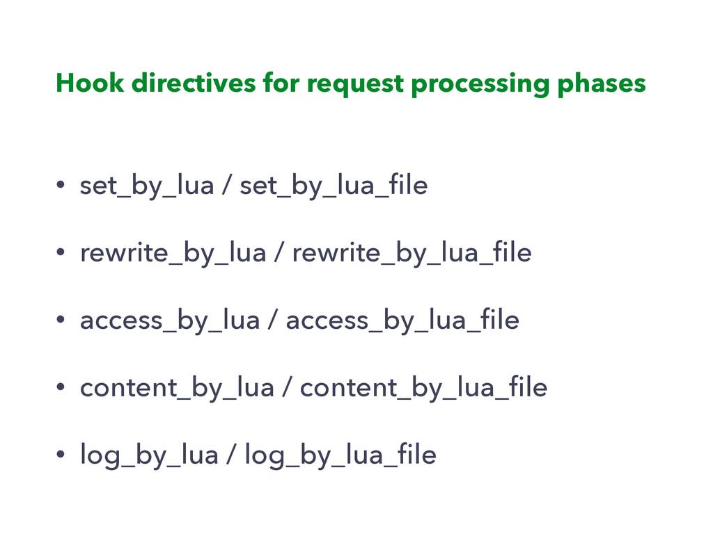 • set_by_lua / set_by_lua_file • rewrite_by_lua ...