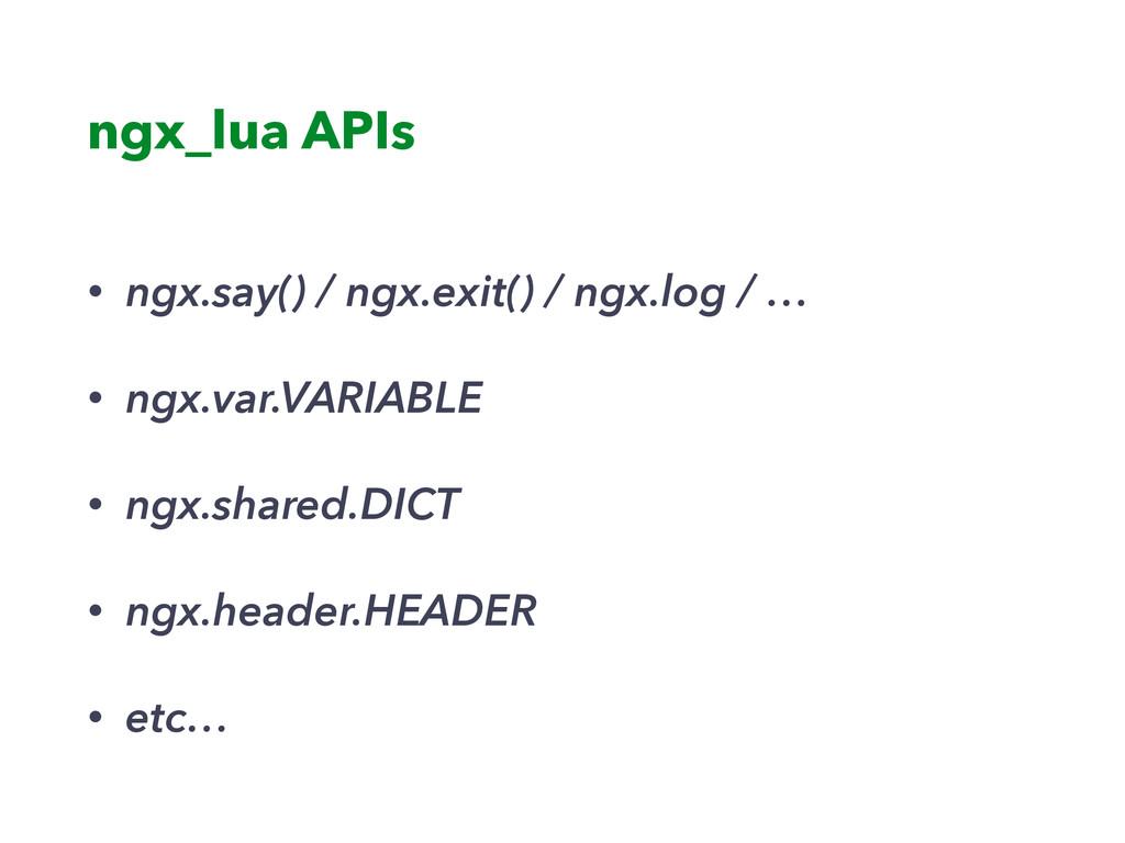 ngx_lua APIs • ngx.say() / ngx.exit() / ngx.log...