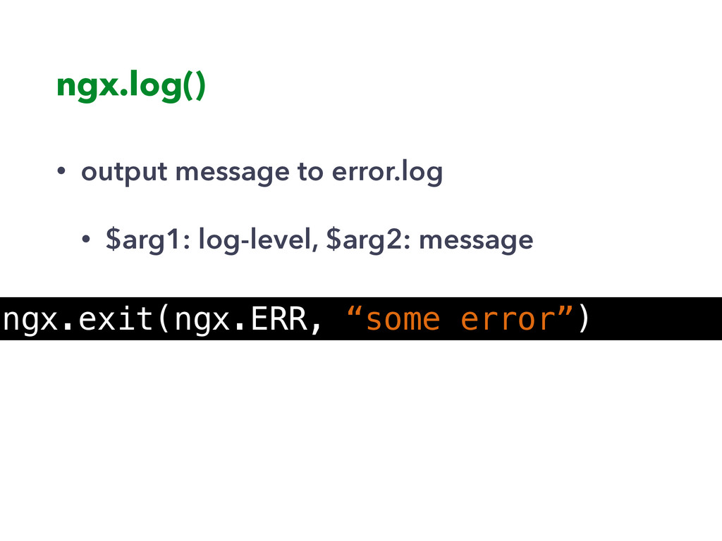 "ngx.log() ngx.exit(ngx.ERR, ""some error"") • out..."