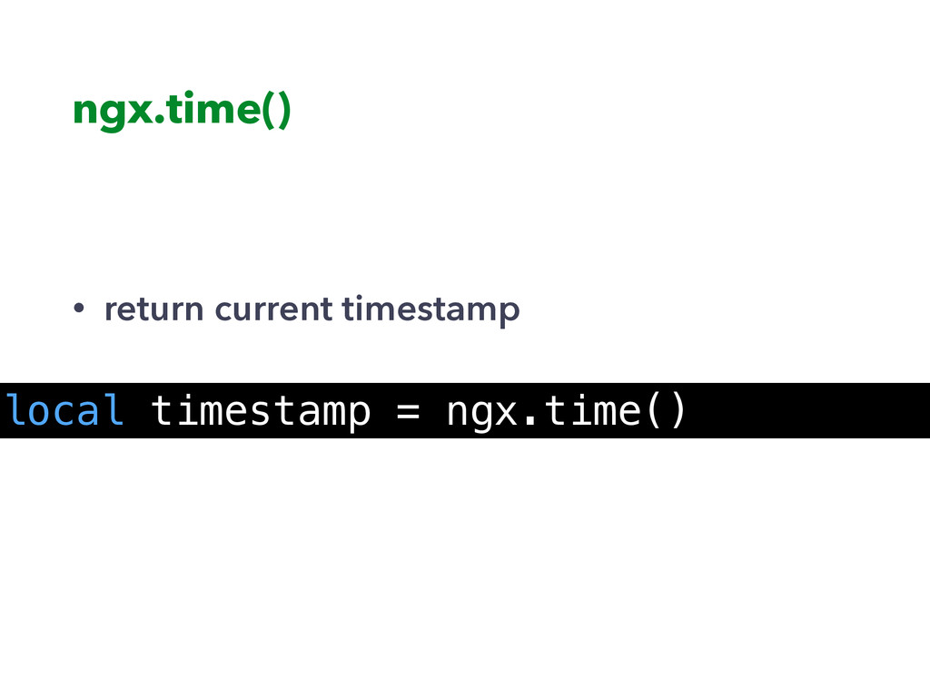 ngx.time() • return current timestamp local tim...
