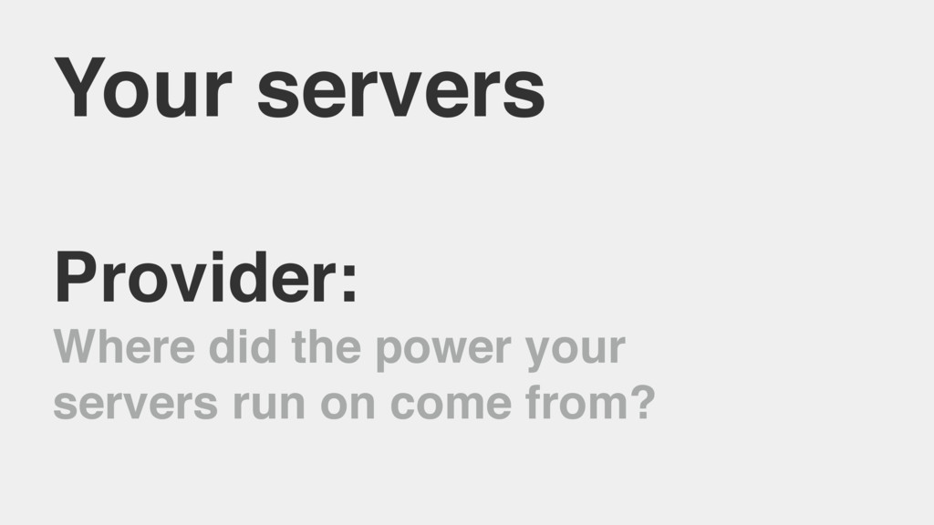 Your servers Provider: Where did the power your...