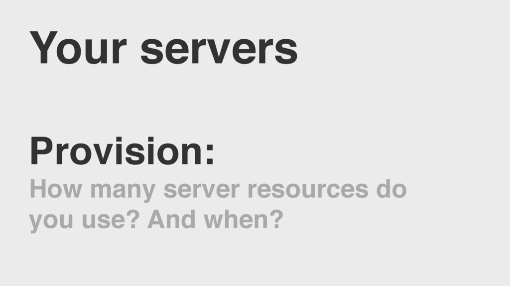 Your servers Provision: How many server resourc...