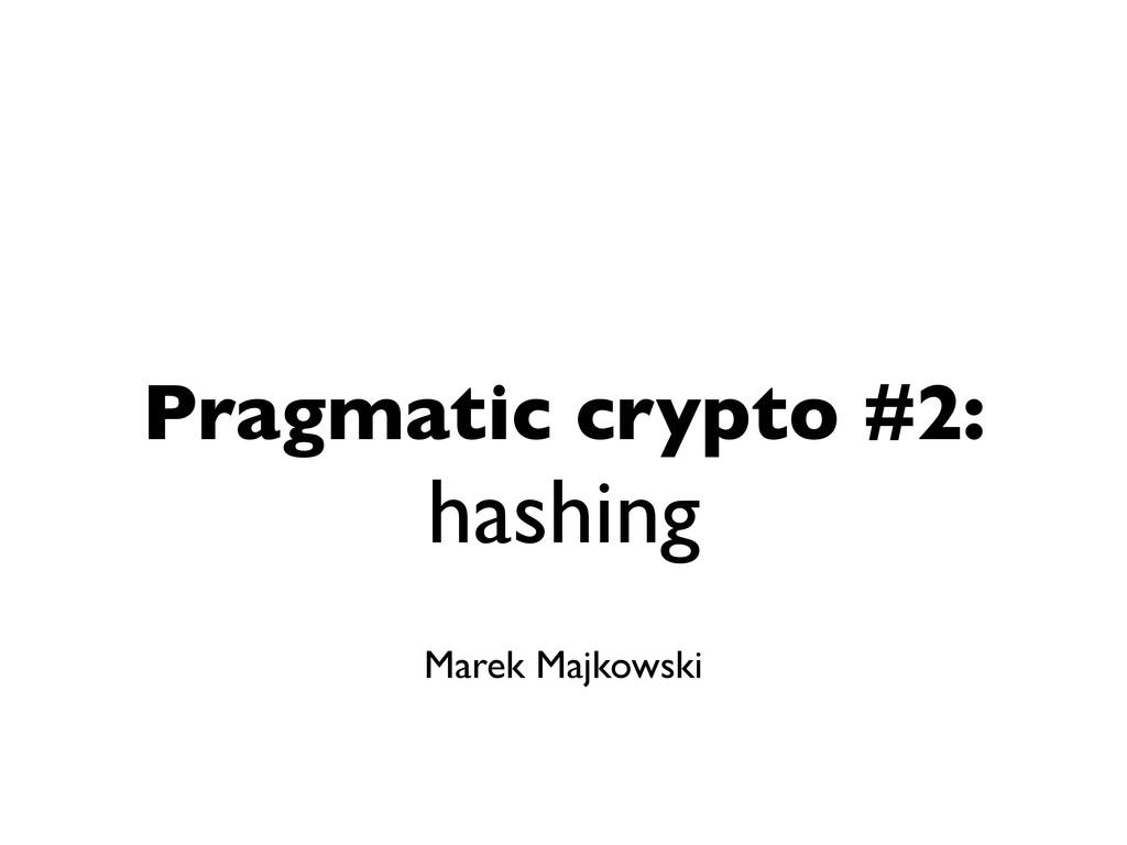Pragmatic crypto #2: hashing Marek Majkowski
