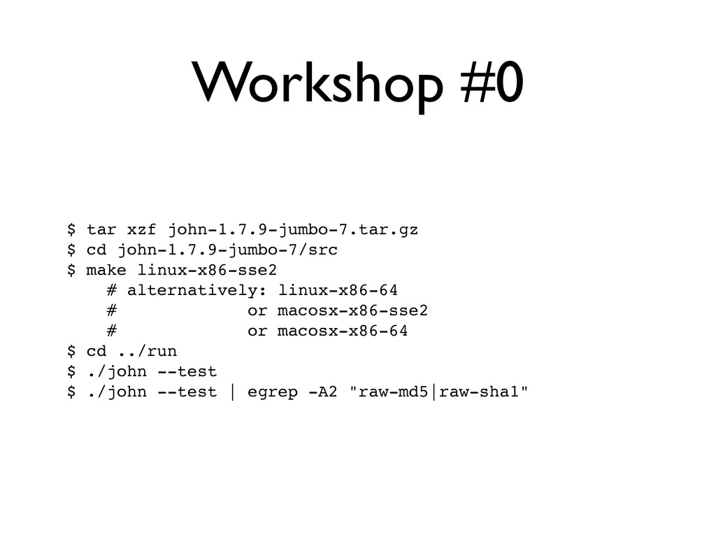 Workshop #0 $ tar xzf john-1.7.9-jumbo-7.tar.gz...