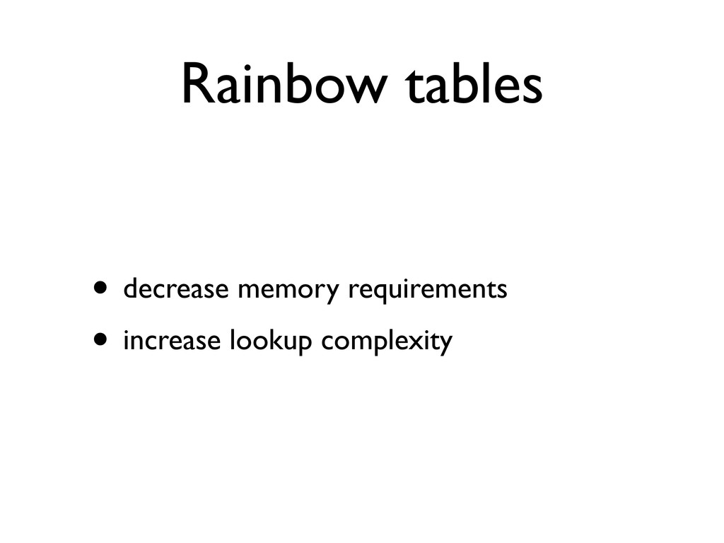 Rainbow tables • decrease memory requirements •...