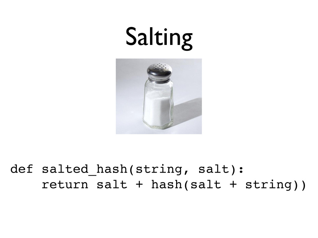 Salting def salted_hash(string, salt): return s...
