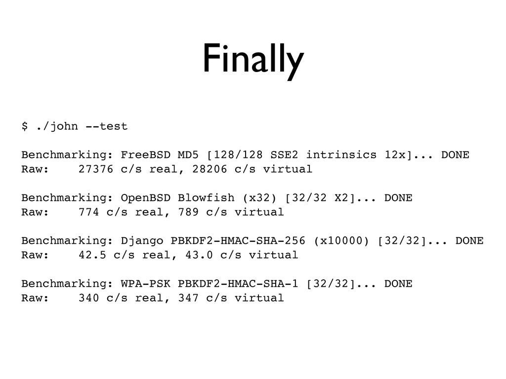 Finally $ ./john --test Benchmarking: FreeBSD M...