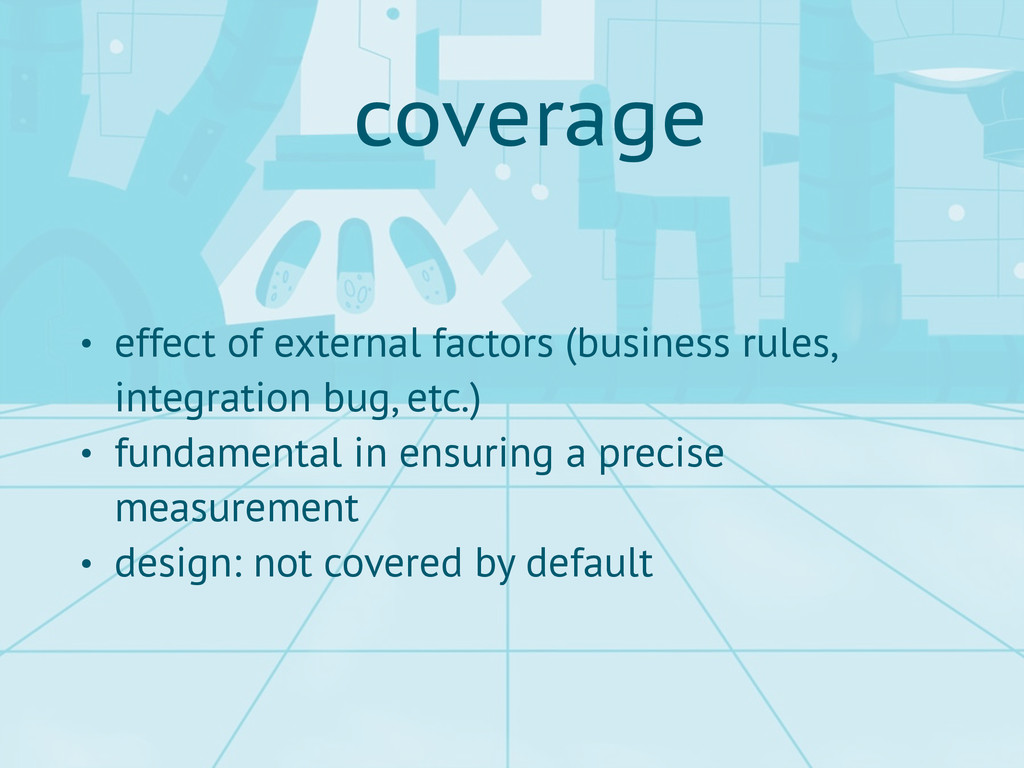 coverage • effect of external factors (business...