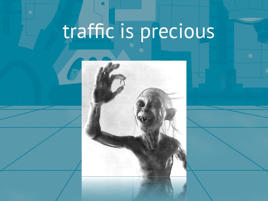 traffic is precious