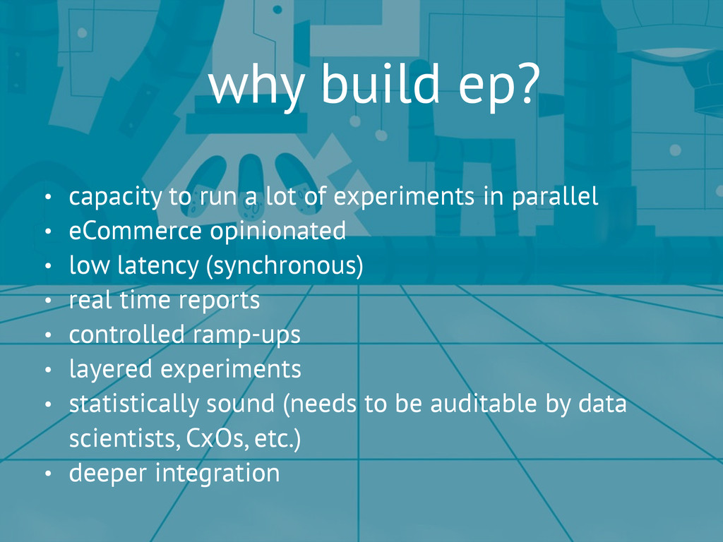 why build ep? • capacity to run a lot of experi...