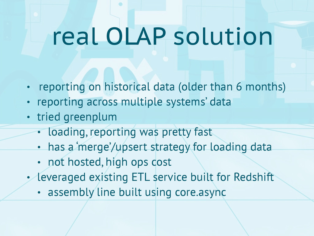 real OLAP solution • reporting on historical da...