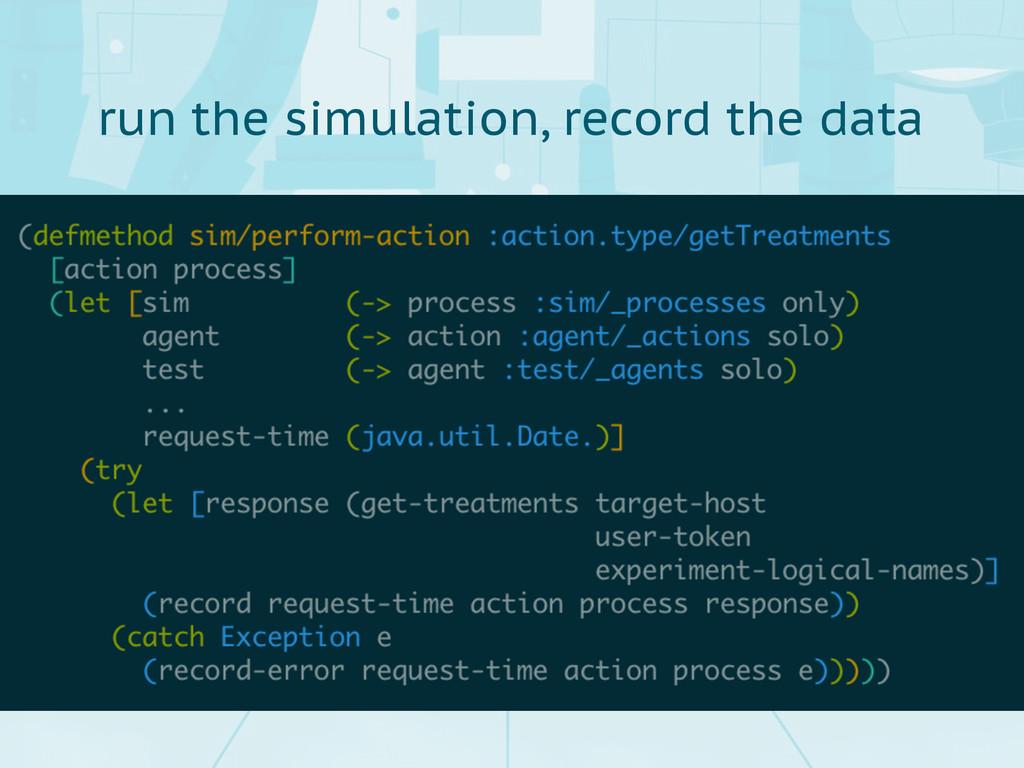 run the simulation, record the data
