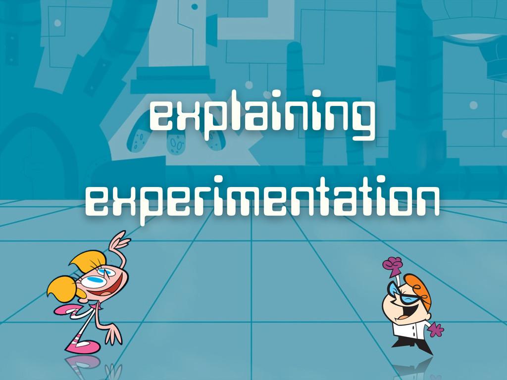 explaining experimentation