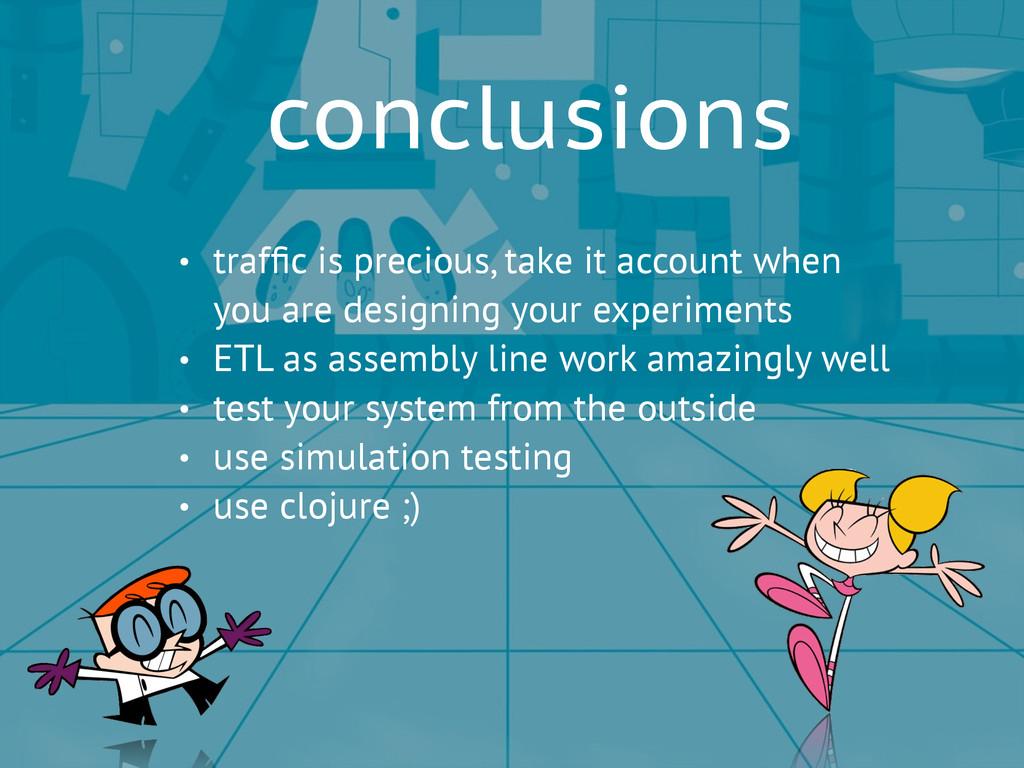 conclusions • traffic is precious, take it accou...