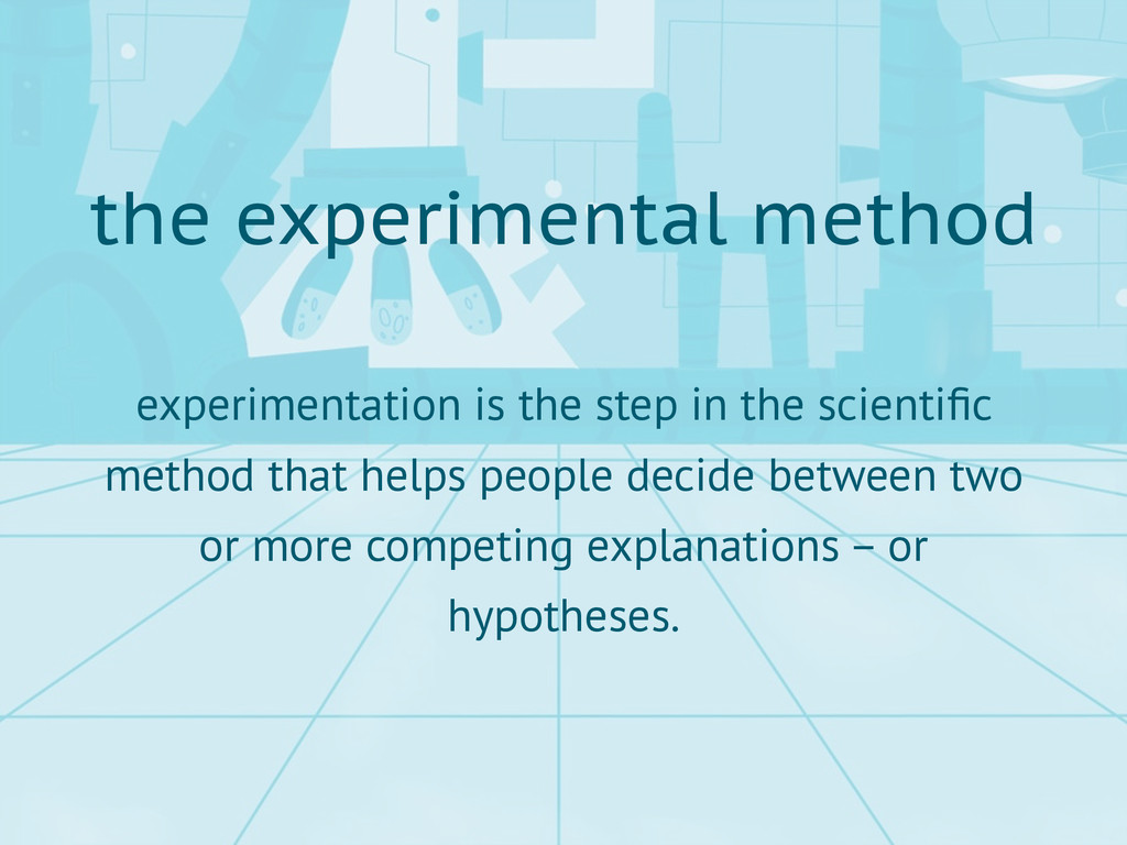 experimentation is the step in the scientific me...