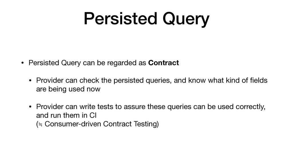 Persisted Query • Persisted Query can be regard...