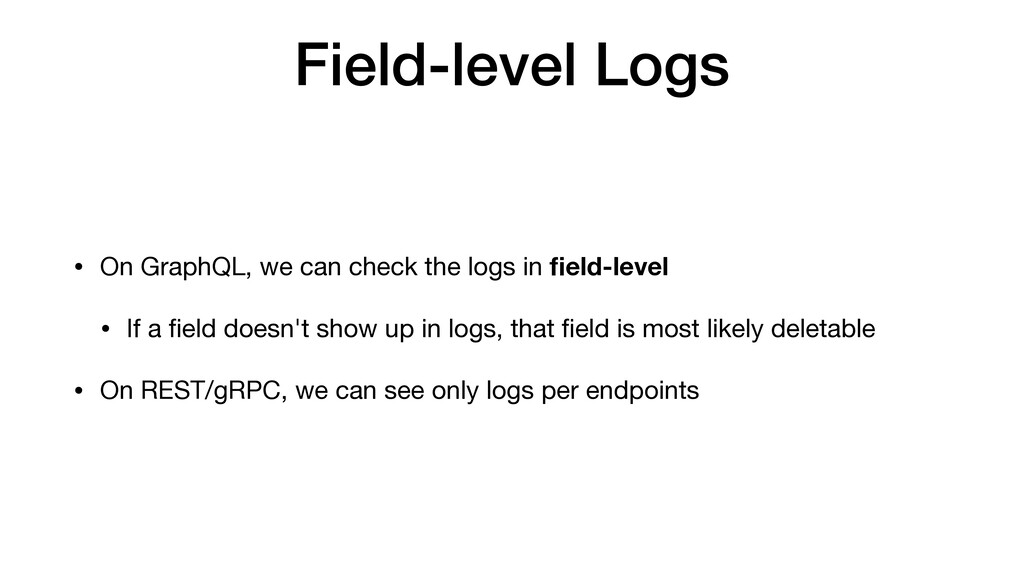 Field-level Logs • On GraphQL, we can check the...