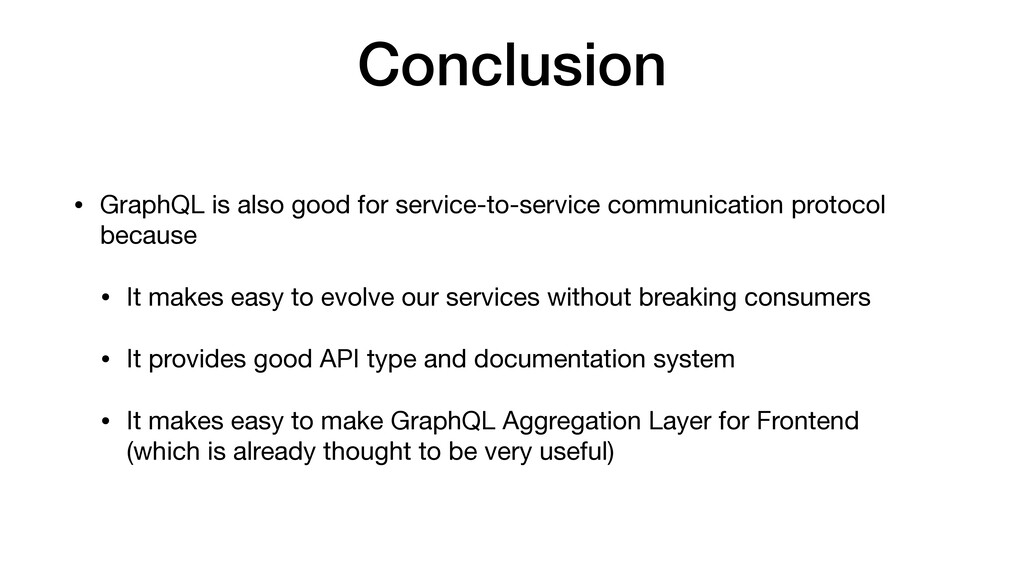 Conclusion • GraphQL is also good for service-t...