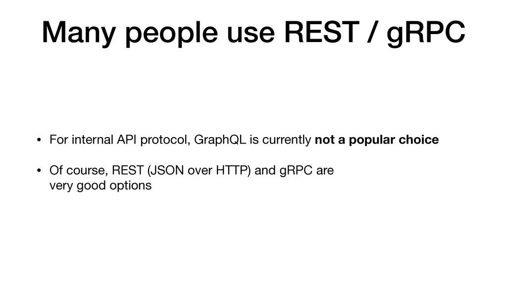 Many people use REST / gRPC • For internal API ...