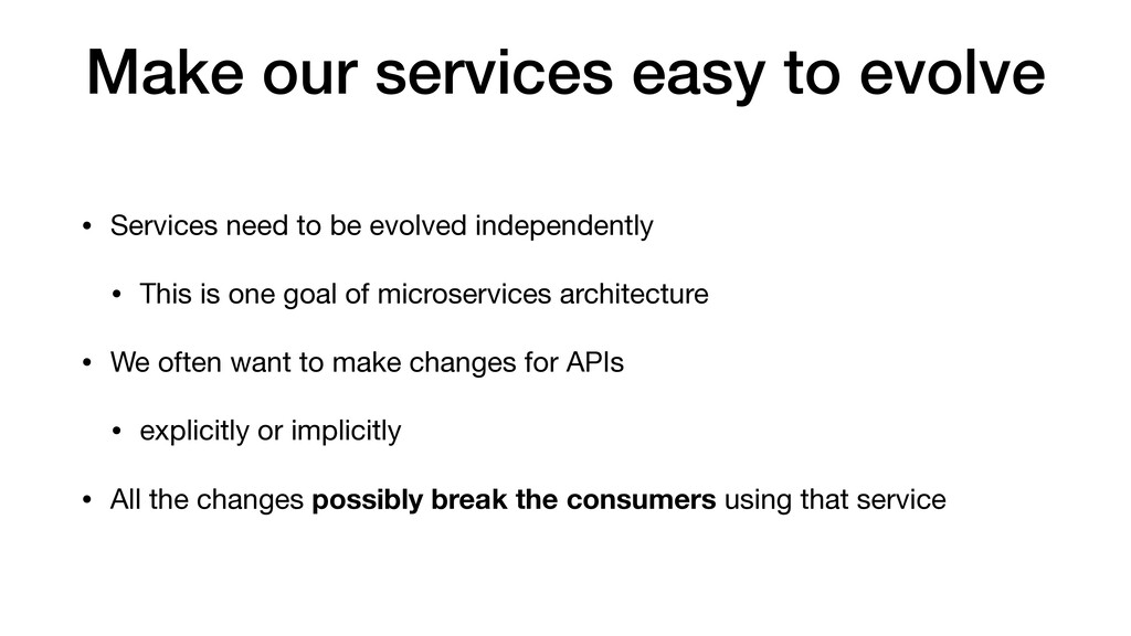 Make our services easy to evolve • Services nee...