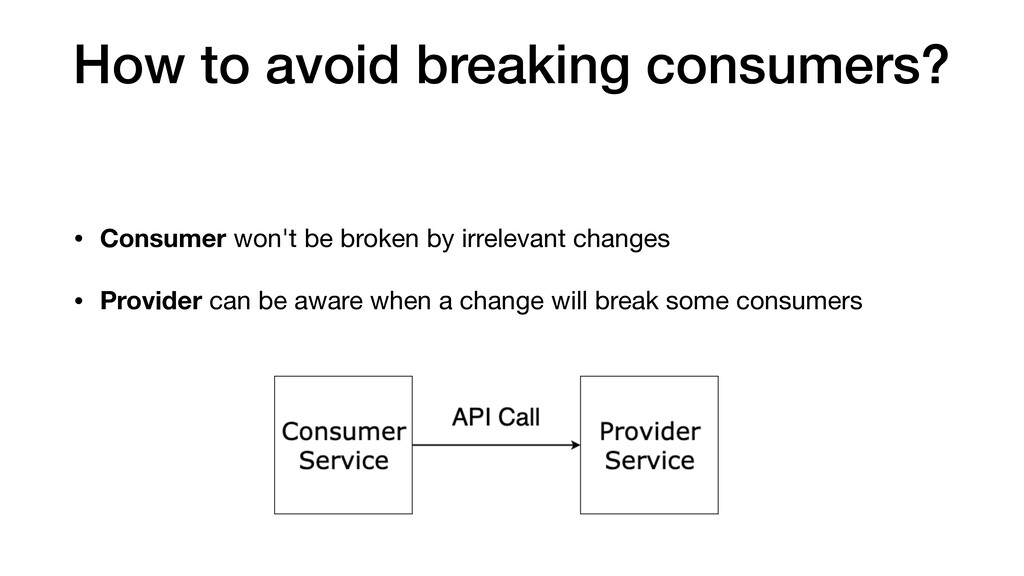 How to avoid breaking consumers? • Consumer won...