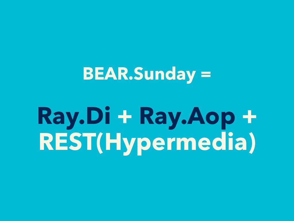 BEAR.Sunday = Ray.Di + Ray.Aop + REST(Hypermedi...