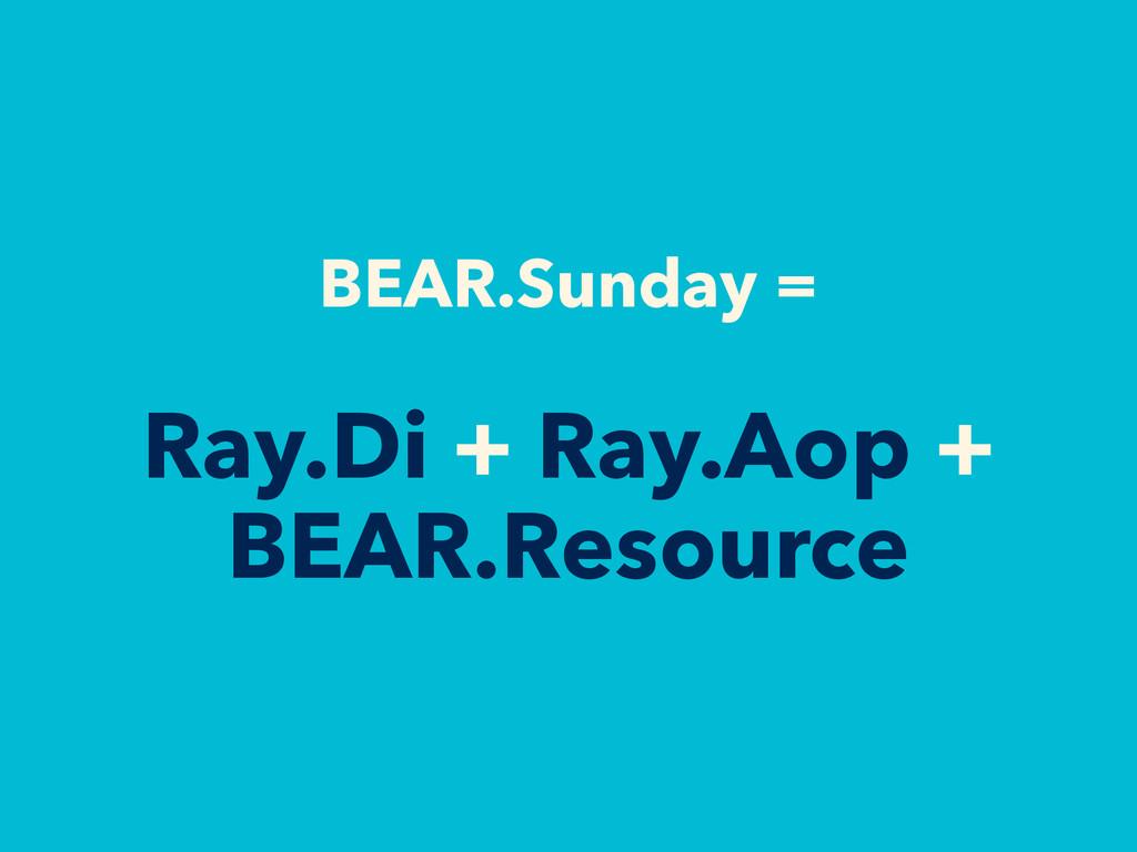 BEAR.Sunday = Ray.Di + Ray.Aop + BEAR.Resource