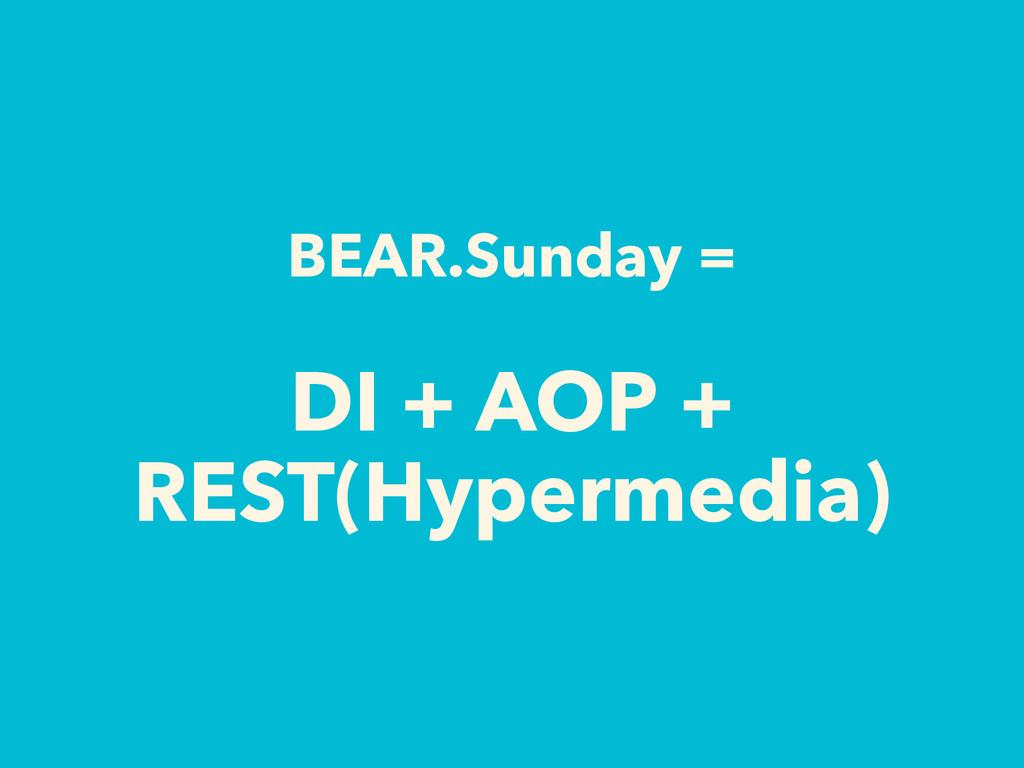 BEAR.Sunday = DI + AOP + REST(Hypermedia)