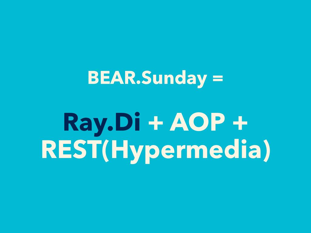 BEAR.Sunday = Ray.Di + AOP + REST(Hypermedia)