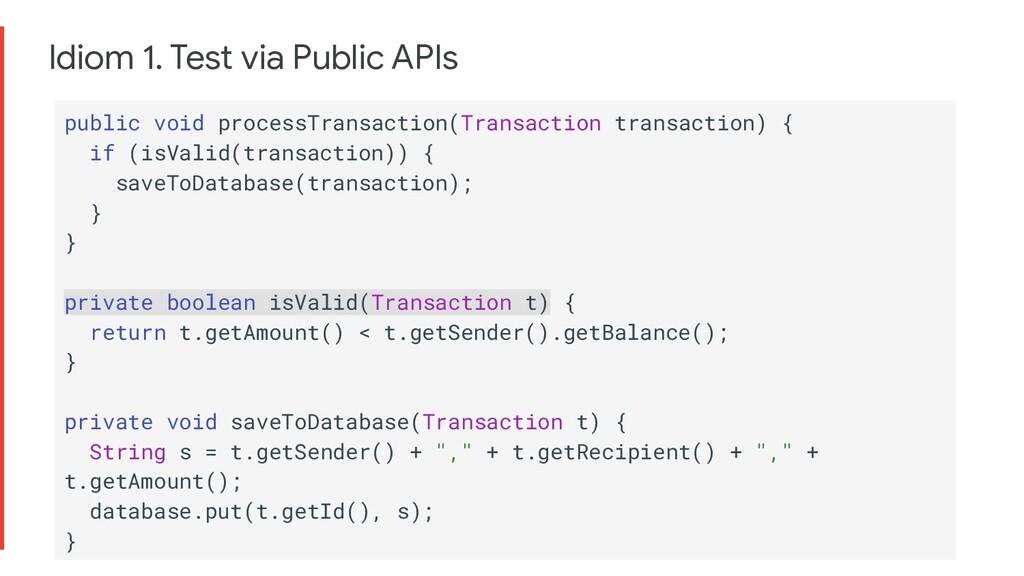 Idiom 1. Test via Public APIs public void proce...
