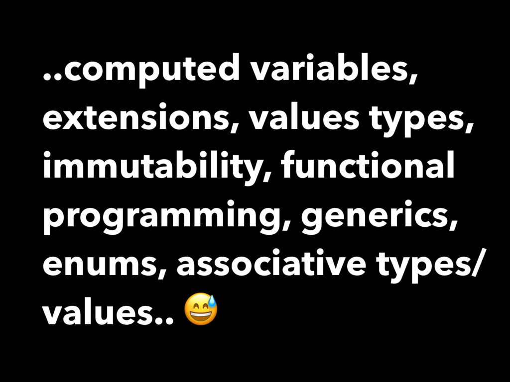 ..computed variables, extensions, values types,...