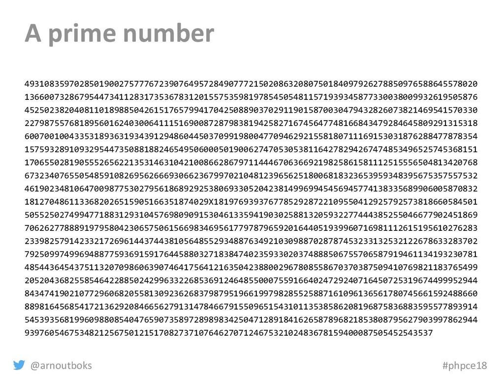 @arnoutboks #phpce18 A prime number 49310835970...