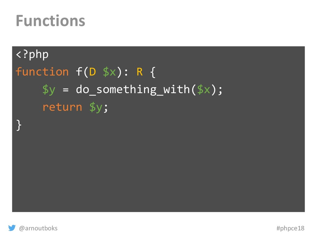 @arnoutboks #phpce18 Functions <?php function f...